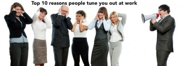 Top 10 reasons people tune you out at work