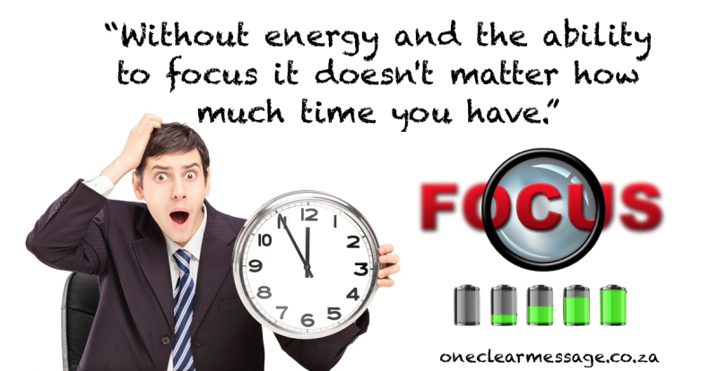 Without energy and the ability to focus it doesn't matter how much time you have