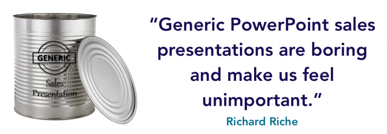 Generic PowerPoint sales presentations are boring and make us feel unimportant