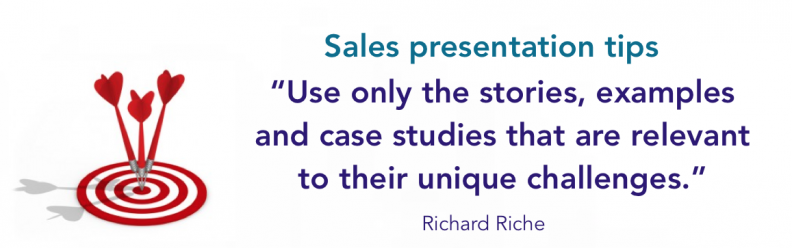 Use only the stories, examples and case studies that are relevant to their unique challenges.