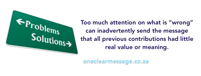 "Too much attention on what is ""wrong"" can inadvertently send the message that all previous contributions had little real value or meaning."