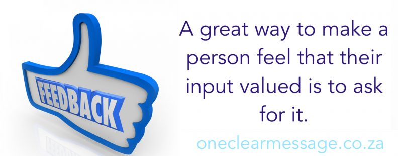 A great way to make a person feel that their input valued is to ask for it