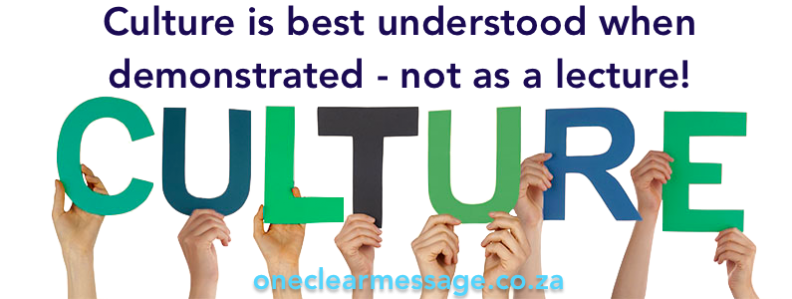 Culture is best understood when demonstrated - not as a lecture